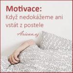 Motivace: Když nedokážeme ani vstát z postele
