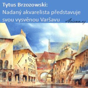 Tytus Brzozowski: Nadaný akvarelista představuje svou vysněnou Varšavu