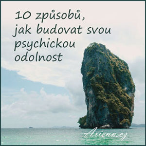 10 způsobů, jak budovat psychickou odolnost