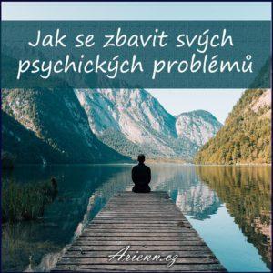 Jak se zbavit svých psychických problémů